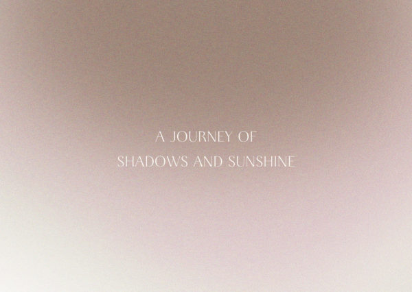 A JOURNEY OF SHADOWS AND SUNSHINE
